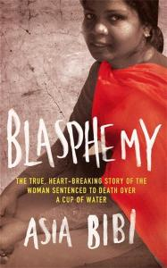 """Blasphemy: The True, Heart-Breaking Story Of The Woman Sentenced To Death Over A Cup Of Water by Asia Bibi"" - related by French journalist Anne-Isabelle Tollet (Virago, London, 2012)"